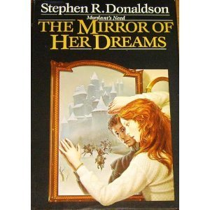 The Mirror of Her Dreams (Mordant's Need, Book 1) Stephen R. Donaldson