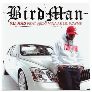 Y.U. Mad 2011 single by Birdman featuring Nicki Minaj and Lil Wayne