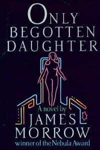 <i>Only Begotten Daughter</i> book by James K. Morrow