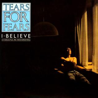 I Believe (Tears for Fears song) single by the British band Tears for Fears