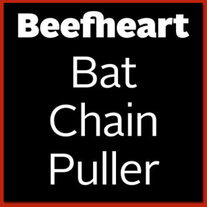 <i>Bat Chain Puller</i> 2012 studio album by Captain Beefheart
