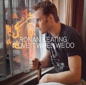 Titelbild des Gesangs I Love It When We Do von Ronan Keating
