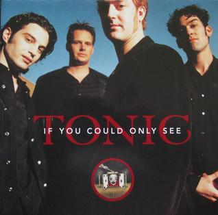 If You Could Only See 1997 single by Tonic