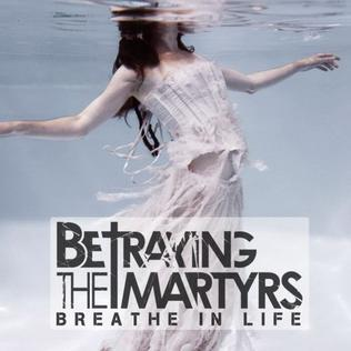 <i>Breathe in Life</i> 2011 studio album by Betraying the Martyrs