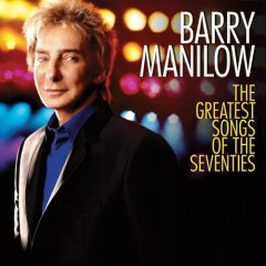 <i>The Greatest Songs of the Seventies</i> 2007 studio album by Barry Manilow
