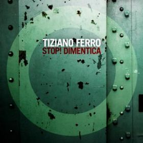 Stop! Dimentica 2006 single by Tiziano Ferro