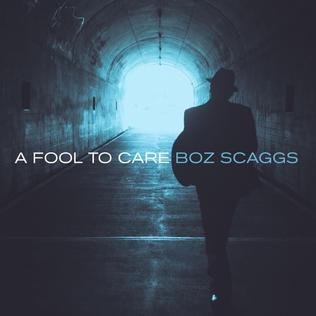 <i>A Fool to Care</i> 2015 studio album by Boz Scaggs
