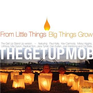 From Little Things Big Things Grow song by Paul Kelly and Kev Carmody, released on 1991 and 1993 albums and as a single in 1993