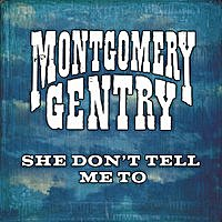Montgomery Gentry - She Don't Tell Me To.jpg