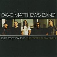 Everybody Wake Up (Our Finest Hour Arrives) 2006 single by Dave Matthews Band