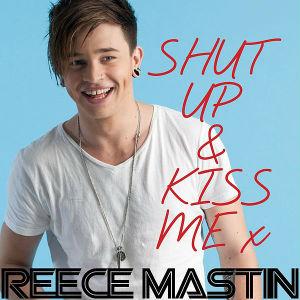 Shut Up & Kiss Me 2012 single by Reece Mastin