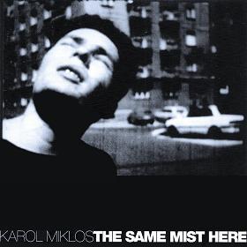 <i>The Same Mist Here</i> 1997 studio album by Karol Mikloš