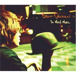 <i>So Much More</i> (Brett Dennan album) 2006 studio album by Brett Dennen