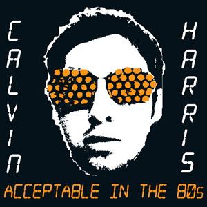 曲のイメージをカバー Acceptable in the 80s によって Calvin Harris