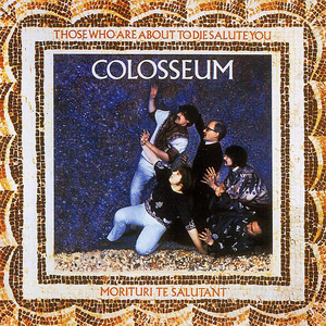 <i>Those Who Are About to Die Salute You</i> 1969 studio album by Colosseum