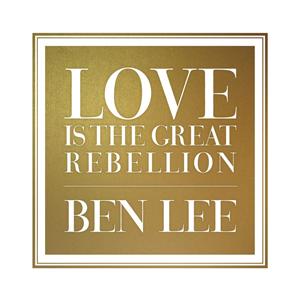 <i>Love Is the Great Rebellion</i> 2015 studio album by Ben Lee