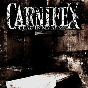 <i>Dead in My Arms</i> 2007 studio album by Carnifex
