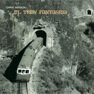 <i>El Tren Fantasma</i> album by Chris Watson