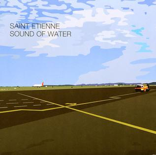 <i>Sound of Water</i> 2000 studio album by Saint Etienne