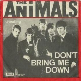 Dont Bring Me Down (The Animals song) song most notably recorded by The Animals