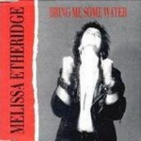 Bring Me Some Water 1988 single by Melissa Etheridge