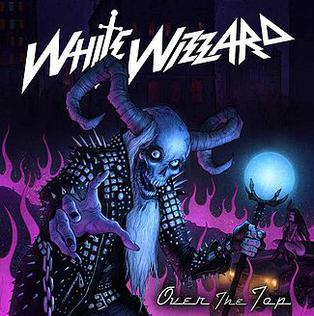 <i>Over the Top</i> (White Wizzard album) 2010 studio album by White Wizzard