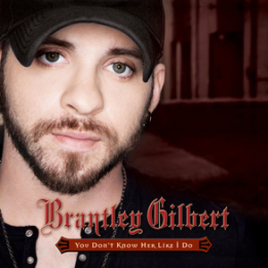 You Dont Know Her Like I Do single by Brantley Gilbert