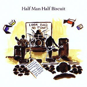 Look Dad No Tunes song performed by Half Man Half Biscuit