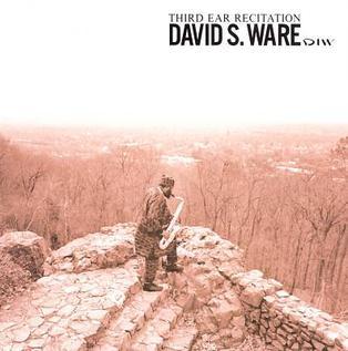 <i>Third Ear Recitation</i> 1993 studio album by David S. Ware