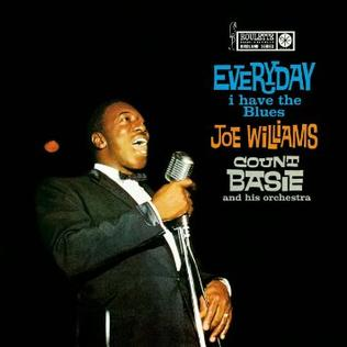 <i>Everyday I Have the Blues</i> (Joe Williams album) 1959 studio album by Joe Williams with Count Basie & His Orchestra