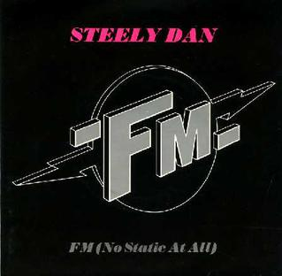 "FM (No Static at All) Steely Dan song from the movie ""FM"""