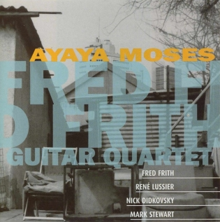 <i>Ayaya Moses</i> 1997 studio album by Fred Frith Guitar Quartet