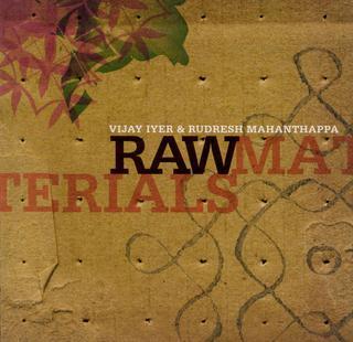 <i>Raw Materials</i> (2006 album) 2006 studio album by Vijay Iyer & Rudresh Mahanthappa