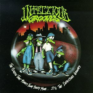 <i>The Plague That Makes Your Booty Move...Its the Infectious Grooves</i> 1991 studio album by Infectious Grooves