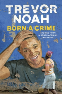 Born a Crime by Trevor Noah (book cover).jpg