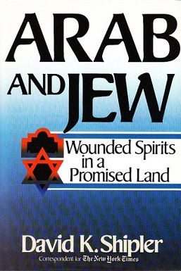 David K. Shipler - Arab and Jew Wounded Spirits in a Promised Land.jpeg
