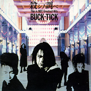 Buck-Tick_-_Koroshi_no_Shirabe-This_Is_Not_Greatest_Hits.jpg (300×300)