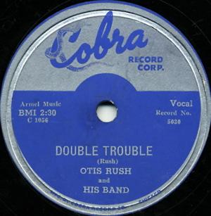 Double Trouble (Otis Rush song) Otis Rush song