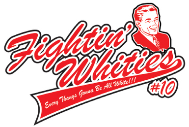 "Sport iconography: Red and white funky lettering that reads ""Fightin' Whities"" with a subtitle of ""Every Thangs Gonna Be All White!!!"" and a portrait of an old white man on the right hand side."
