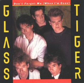 Dont Forget Me (When Im Gone) single by Glass Tiger