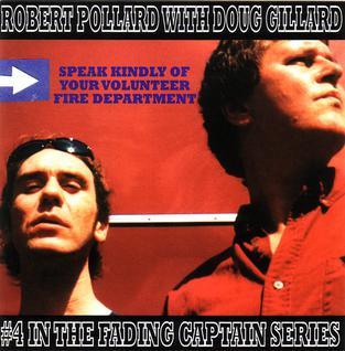 <i>Speak Kindly of Your Volunteer Fire Department</i> 1999 studio album by Robert Pollard and Doug Gillard