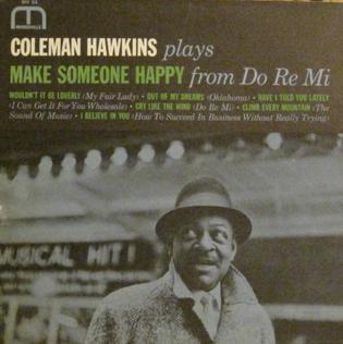 <i>Coleman Hawkins Plays Make Someone Happy from Do Re Mi</i> 1962 studio album by Coleman Hawkins