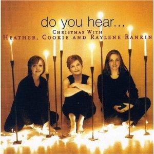 <i>Do You Hear…Christmas</i> 1997 studio album by Heather, Cookie and Raylene Rankin