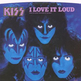 I Love It Loud 1982 song by the American rock band Kiss