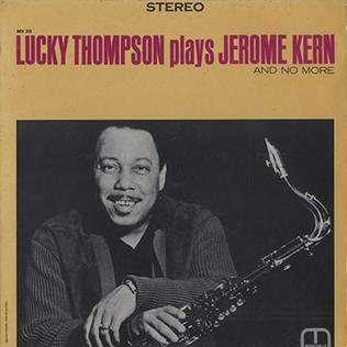<i>Lucky Thompson Plays Jerome Kern and No More</i> album by Lucky Thompson