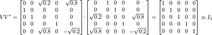 V  V^* =  \begin{bmatrix} 0 & 0 & \sqrt{0.2} & 0 & \sqrt{0.8}\\ 1 & 0 & 0 & 0 & 0\\ 0 & 1 & 0 & 0 & 0\\ 0 & 0 & 0 & 1 & 0\\ 0 & 0 & \sqrt{0.8} & 0 & -\sqrt{0.2} \end{bmatrix} \cdot \begin{bmatrix} 0 & 1 & 0 & 0 & 0\\ 0 & 0 & 1 & 0 & 0\\ \sqrt{0.2} & 0 & 0 & 0 & \sqrt{0.8}\\ 0 & 0 & 0 & 1 & 0\\ \sqrt{0.8} & 0 & 0 & 0 & -\sqrt{0.2}\end{bmatrix} = \begin{bmatrix} 1 & 0 & 0 & 0 & 0\\ 0 & 1 & 0 & 0 & 0\\ 0 & 0 & 1 & 0 & 0\\ 0 & 0 & 0 & 1 & 0\\ 0 & 0 & 0 & 0 & 1\end{bmatrix}  \equiv I_5