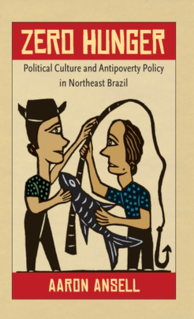 <i>Zero Hunger Political Culture and Antipoverty Policy in Northeast Brazil</i>