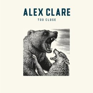 Too Close (Alex Clare song) - Image: Too Closesong