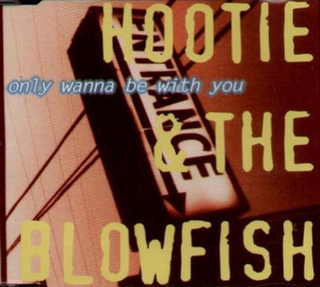 Only Wanna Be with You 1995 single by Hootie & the Blowfish