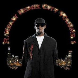 Remix City, Volume 1 - Image: Remix City Volume 1 R. Kelly